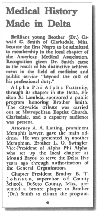 "The Sphinx, the official organ of Alpha Phi Alpha Fraternity, recognized the significance of Oswald G. Smith's entry into the MSMA.  This historic African American fraternity publication glowingly noted Smith's achievement in a 1956 article entitled ""Medical History Made in the Delta."""